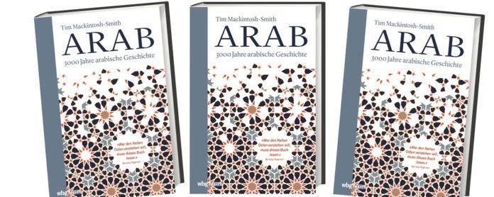 Tim Mackintosh-Smith: Arab. 3.000 Jahre arabische Geschichte